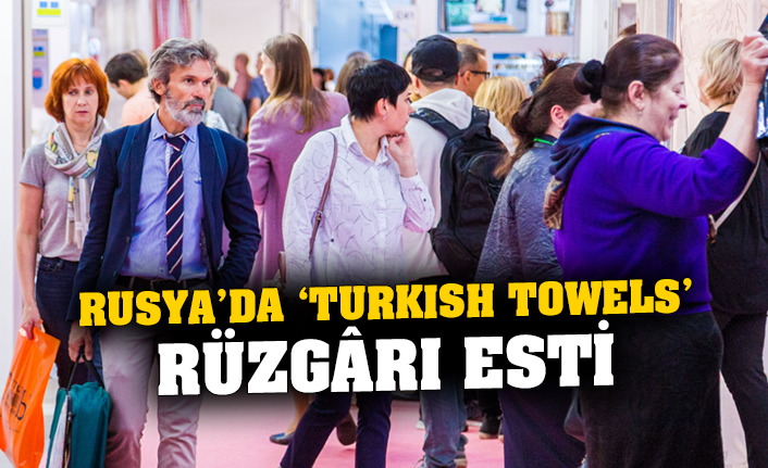 Rusya'da 'Turkish Towels' rüzgârı esti