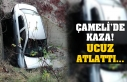 ÇAMELİ'DE KAZA! UCUZ ATLATTI...
