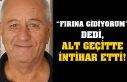 """FIRINA GİDİYORUM"" DEDİ, ALT GEÇİTTE İNTİHAR..."