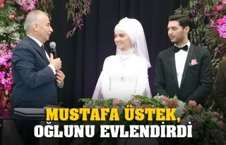 MUSTAFA ÜSTEK, OĞLUNU EVLENDİRDİ