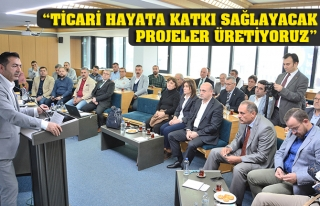 """TİCARİ HAYATA KATKI SAĞLAYACAK PROJELER ÜRETİYORUZ"""