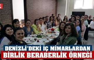 DENİZLİ'DEKİ İÇ MİMARLARDAN BİRLİK BERABERLİK...