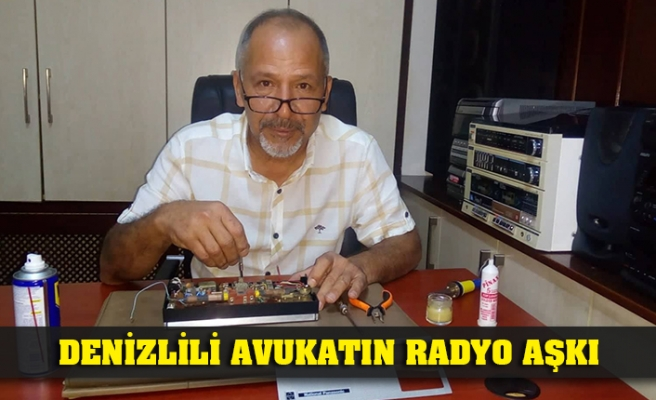 DENİZLİLİ AVUKATIN RADYO AŞKI