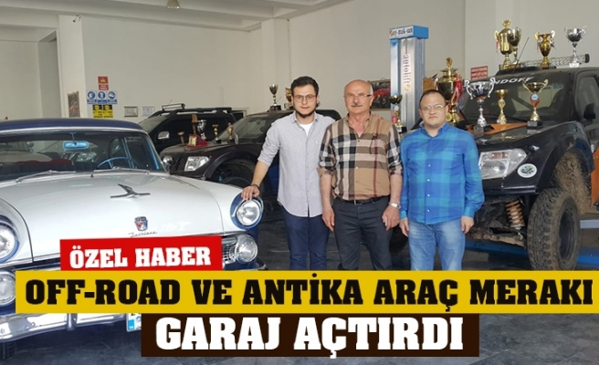 OFF-ROAD VE ANTİKA ARAÇ MERAKI GARAJ AÇTIRDI