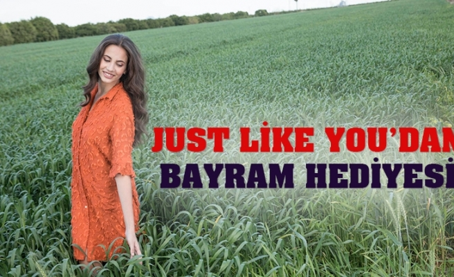 JUST LİKE YOU'DAN BAYRAM HEDİYESİ